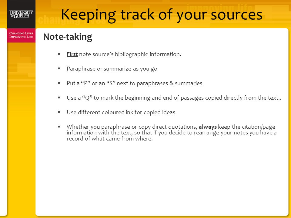 Keeping track of your sources Note-taking  First note source's bibliographic information.