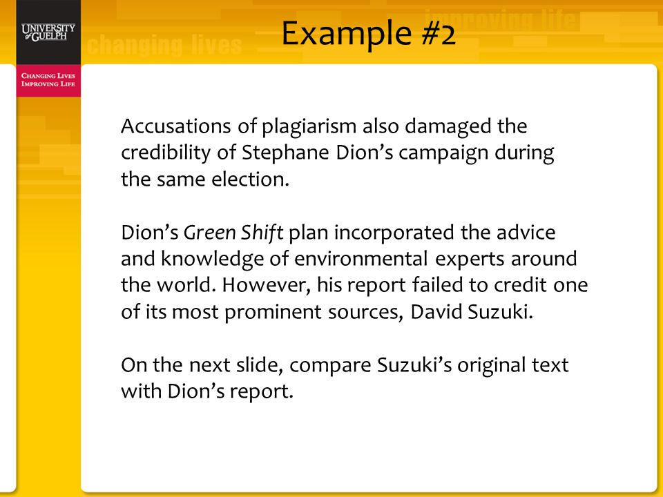 Example #2 Accusations of plagiarism also damaged the credibility of Stephane Dion's campaign during the same election.