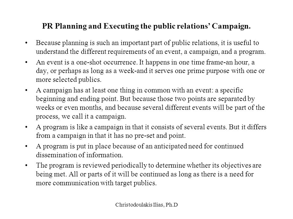 Christodoulakis Ilias, Ph.D PR Planning and Executing the public relations' Campaign. Because planning is such an important part of public relations,