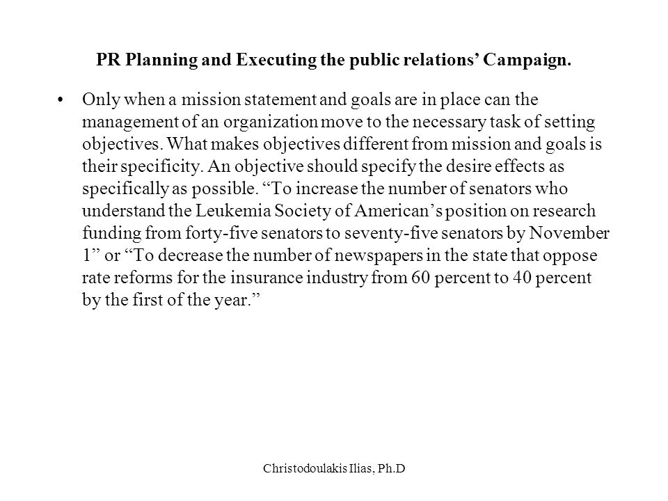 Christodoulakis Ilias, Ph.D PR Planning and Executing the public relations' Campaign. Only when a mission statement and goals are in place can the man