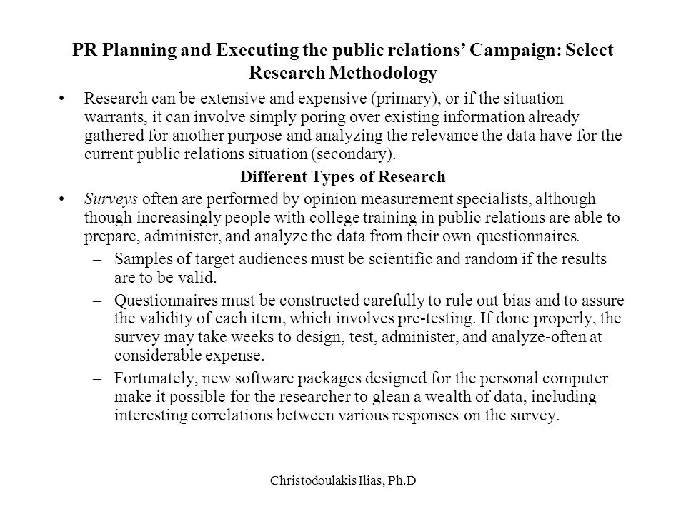 Christodoulakis Ilias, Ph.D PR Planning and Executing the public relations' Campaign: Select Research Methodology Research can be extensive and expens