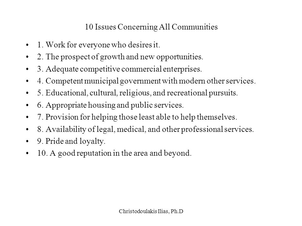 Christodoulakis Ilias, Ph.D 10 Issues Concerning All Communities 1. Work for everyone who desires it. 2. The prospect of growth and new opportunities.