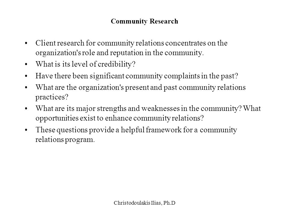 Christodoulakis Ilias, Ph.D Community Research Client research for community relations concentrates on the organization's role and reputation in the c
