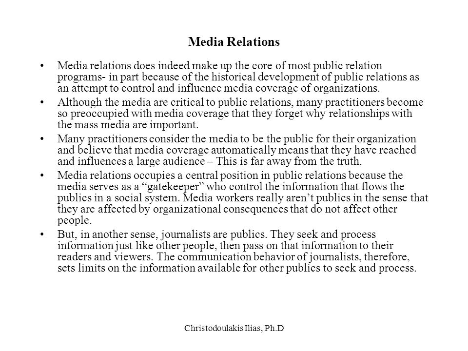 Christodoulakis Ilias, Ph.D Media Relations Media relations does indeed make up the core of most public relation programs- in part because of the hist