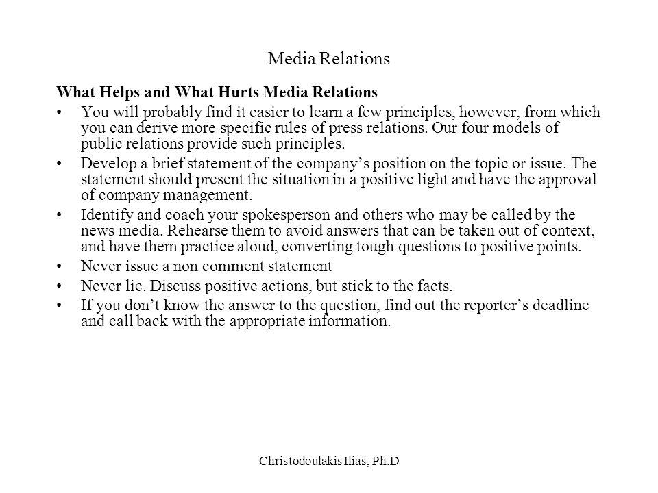 Christodoulakis Ilias, Ph.D Media Relations What Helps and What Hurts Media Relations You will probably find it easier to learn a few principles, howe