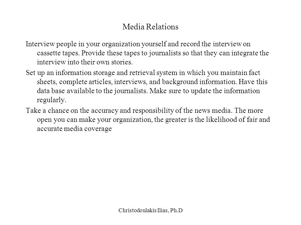 Christodoulakis Ilias, Ph.D Media Relations Interview people in your organization yourself and record the interview on cassette tapes. Provide these t