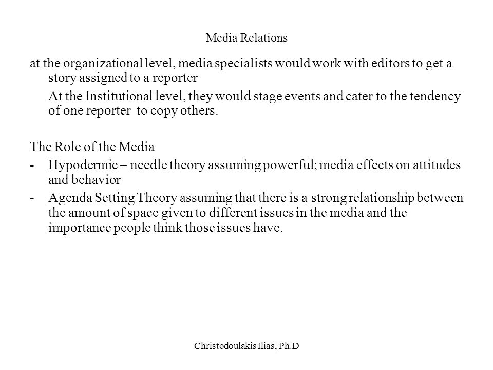 Christodoulakis Ilias, Ph.D Media Relations at the organizational level, media specialists would work with editors to get a story assigned to a report