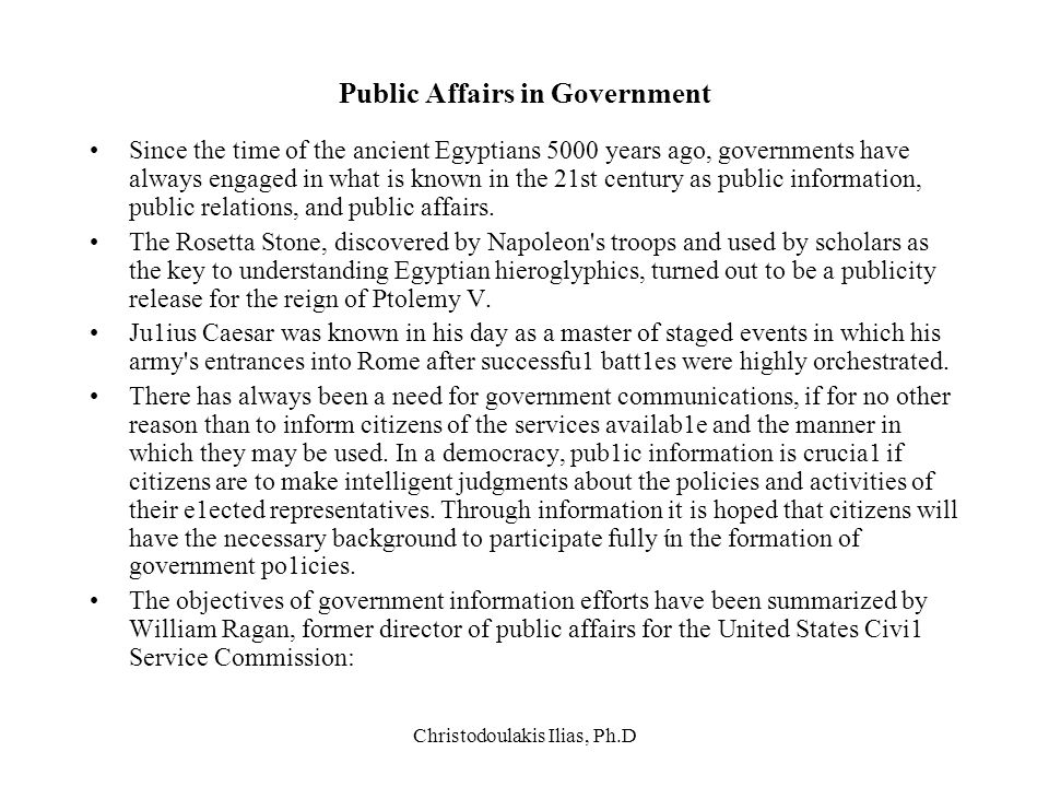 Christodoulakis Ilias, Ph.D Public Affairs in Government Since the time of the ancient Egyptians 5000 years ago, governments have always engaged in wh