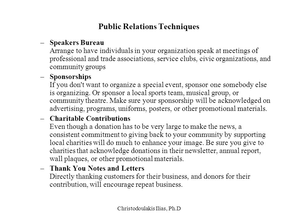 Christodoulakis Ilias, Ph.D Public Relations Techniques –Speakers Bureau Arrange to have individuals in your organization speak at meetings of profess