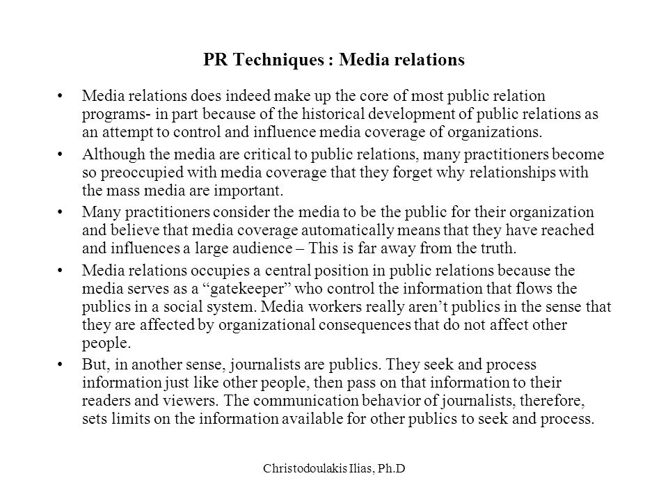 Christodoulakis Ilias, Ph.D PR Techniques : Media relations Media relations does indeed make up the core of most public relation programs- in part bec