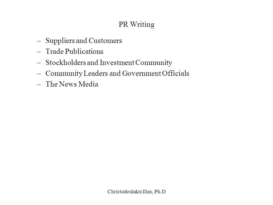 Christodoulakis Ilias, Ph.D PR Writing –Suppliers and Customers –Trade Publications –Stockholders and Investment Community –Community Leaders and Gove