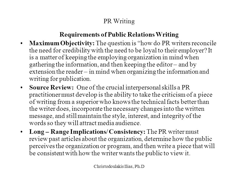 "Christodoulakis Ilias, Ph.D PR Writing Requirements of Public Relations Writing Maximum Objectivity: The question is ""how do PR writers reconcile the"