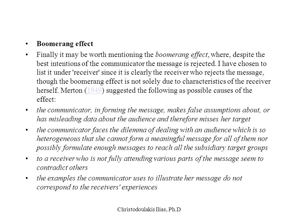 Christodoulakis Ilias, Ph.D Boomerang effect Finally it may be worth mentioning the boomerang effect, where, despite the best intentions of the commun