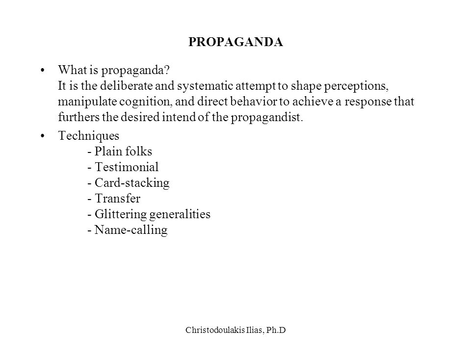 Christodoulakis Ilias, Ph.D PROPAGANDA What is propaganda? It is the deliberate and systematic attempt to shape perceptions, manipulate cognition, and