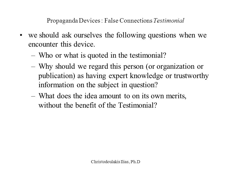 Christodoulakis Ilias, Ph.D Propaganda Devices : False Connections Testimonial we should ask ourselves the following questions when we encounter this