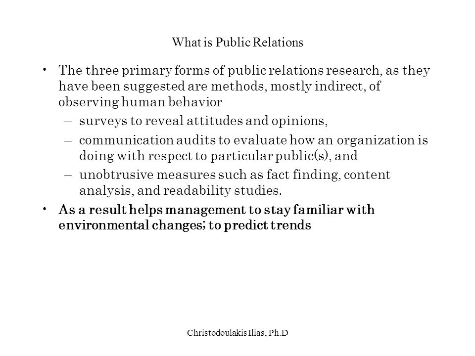 Christodoulakis Ilias, Ph.D What is Public Relations The three primary forms of public relations research, as they have been suggested are methods, mo