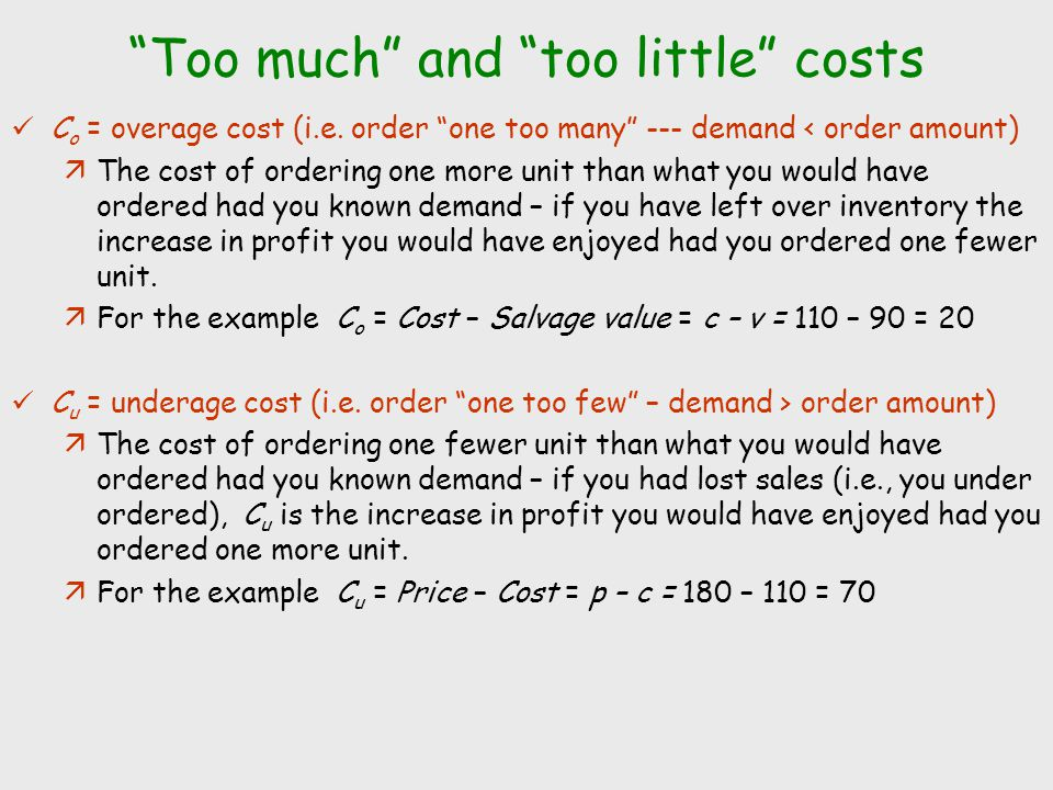 Newsvendor expected profit maximizing order quantity To maximize expected profit order Q units so that the expected loss on the Q th unit equals the expected gain on the Q th unit: Rearrange terms in the above equation -> The ratio C u / (C o + C u ) is called the critical ratio (CR).