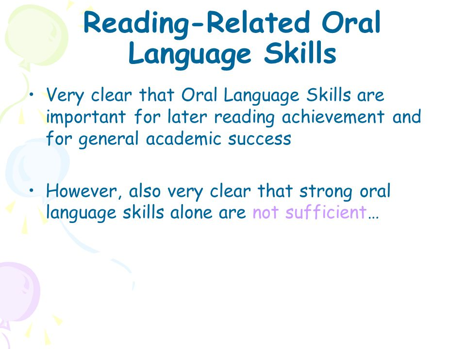 Reading-Related Oral Language Skills Very clear that Oral Language Skills are important for later reading achievement and for general academic success