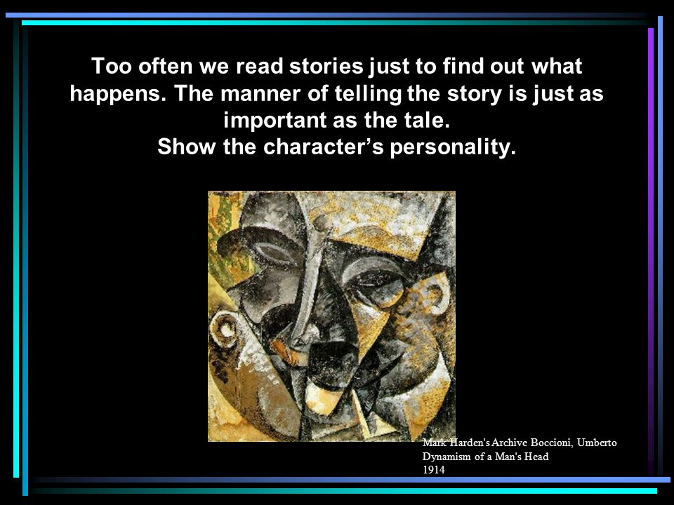 Cont. The internal and external lives of the narrator and the characters, as demonstrated by the performer. Performance behavior that gave life to per