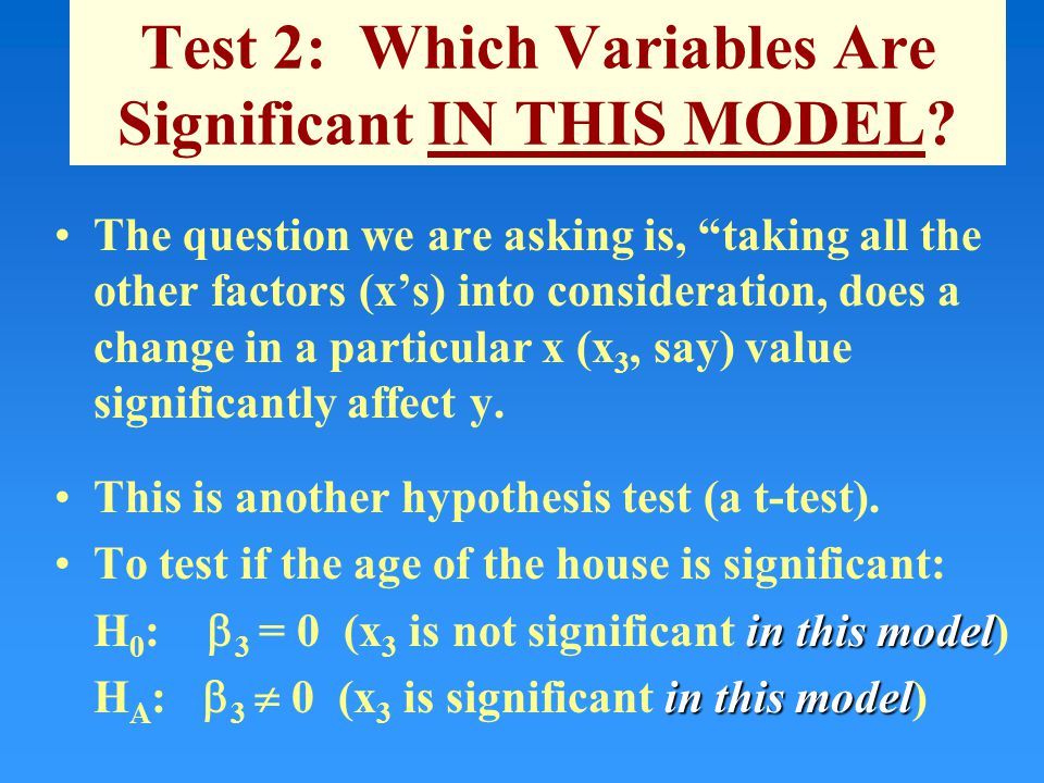 Test 2: Which Variables Are Significant IN THIS MODEL.