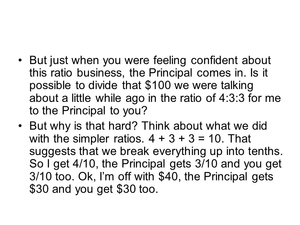 But just when you were feeling confident about this ratio business, the Principal comes in.
