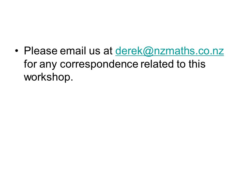 Please email us at derek@nzmaths.co.nz for any correspondence related to this workshop.derek@nzmaths.co.nz