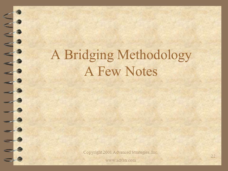 Copyright 2001 Advanced Strategies, Inc. www.advstr.com 22 A Bridging Methodology A Few Notes