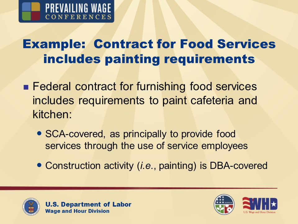 U.S. Department of Labor Wage and Hour Division Example: Contract for Food Services includes painting requirements Federal contract for furnishing foo