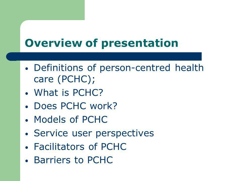 Barriers to PCHC (2) Staff lacking the autonomy to practice in this way; Lack of clarity about what constitutes person- centred care; Communication difficulties between client and staff; Constraining nature of institutions.