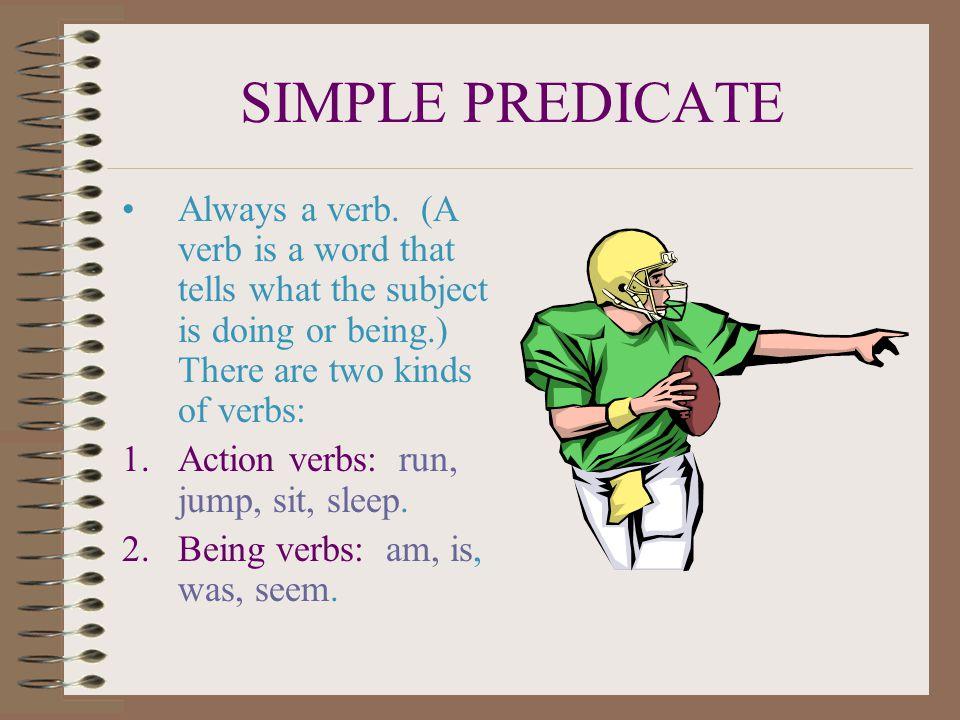 SIMPLE PREDICATE Always a verb.