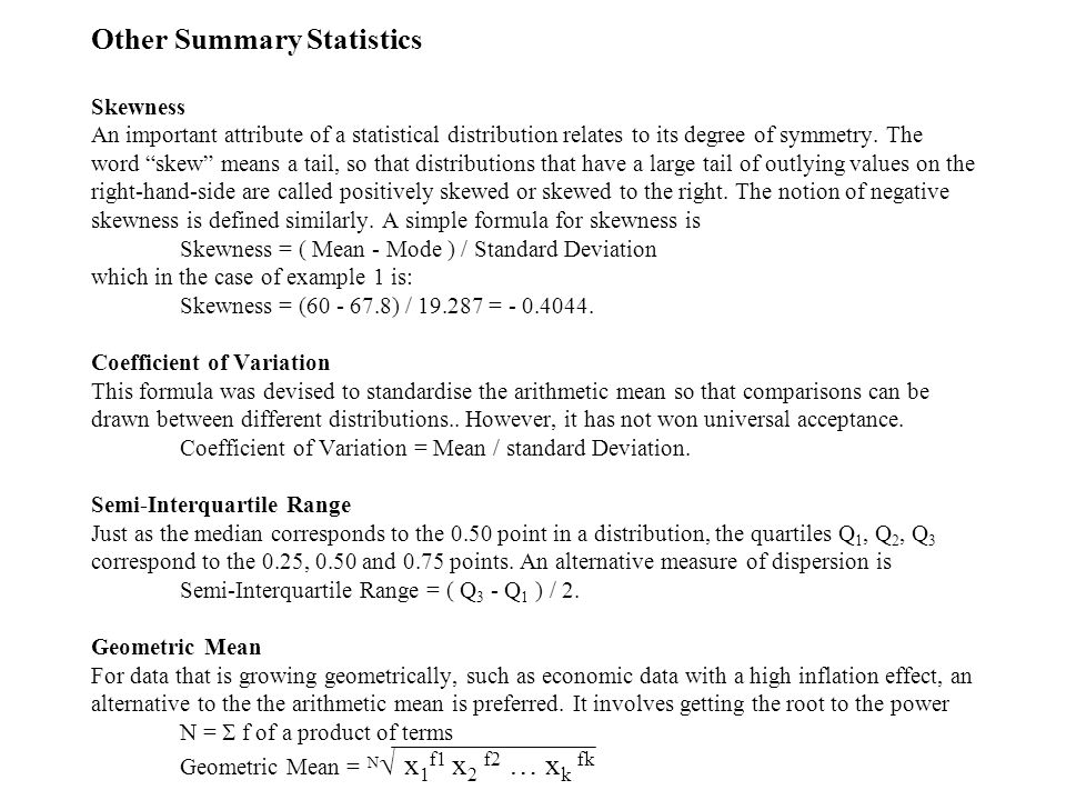 Other Summary Statistics Skewness An important attribute of a statistical distribution relates to its degree of symmetry.