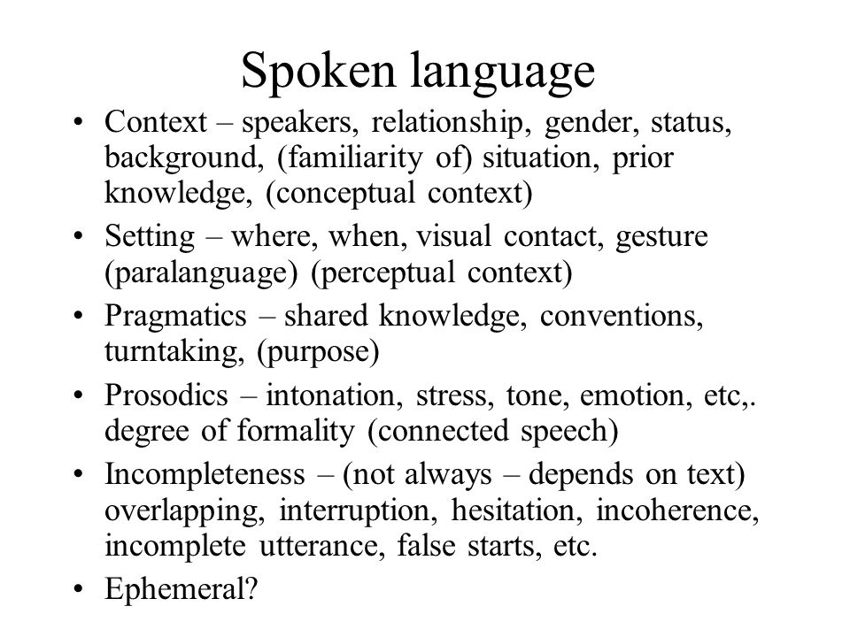 Spoken texts speech is characteristically used in pursuit of a purpose… The practice of inventing a sentence… is a practice of the sentence grammarian, not the user' Brazil, A Grammar of Speech,1995, pp 26-7