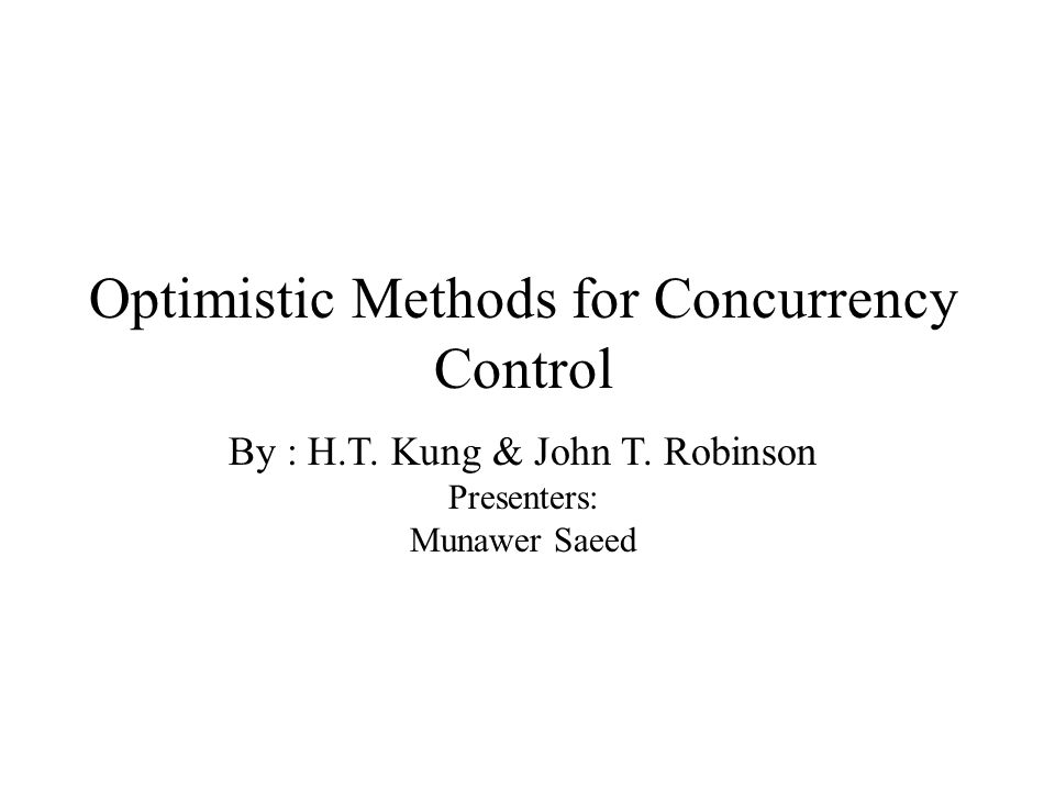Optimistic Methods for Concurrency Control By : H.T.