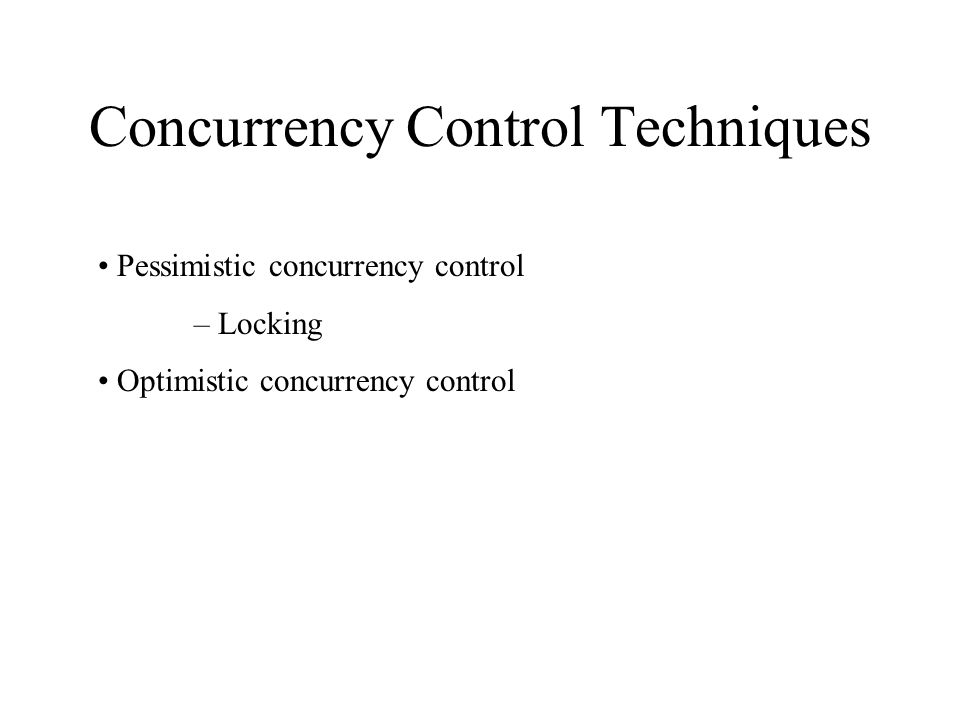 Pessimistic Concurrency Control Pessimistic Concurrency Control assumes that conflicts will happen Pessimistic Concurrency Control techniques detect conflicts as soon as they occur and resolve them using blocking.