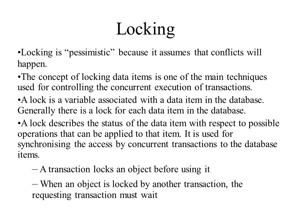 Locking Locking is pessimistic because it assumes that conflicts will happen.