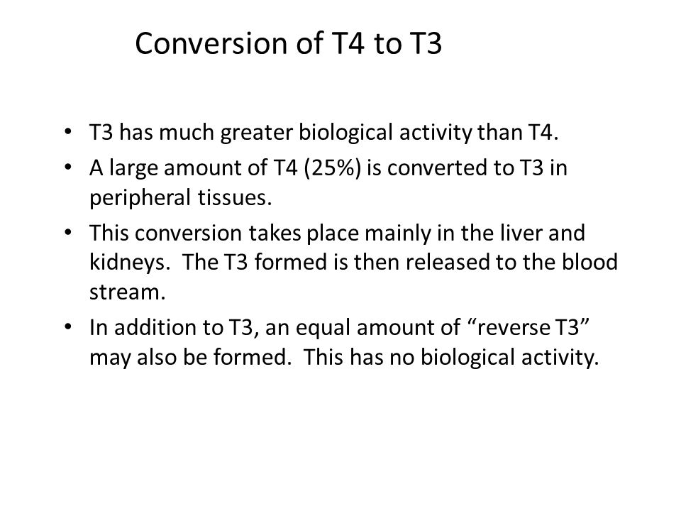 Conversion of T4 to T3 T3 has much greater biological activity than T4. A large amount of T4 (25%) is converted to T3 in peripheral tissues. This conv