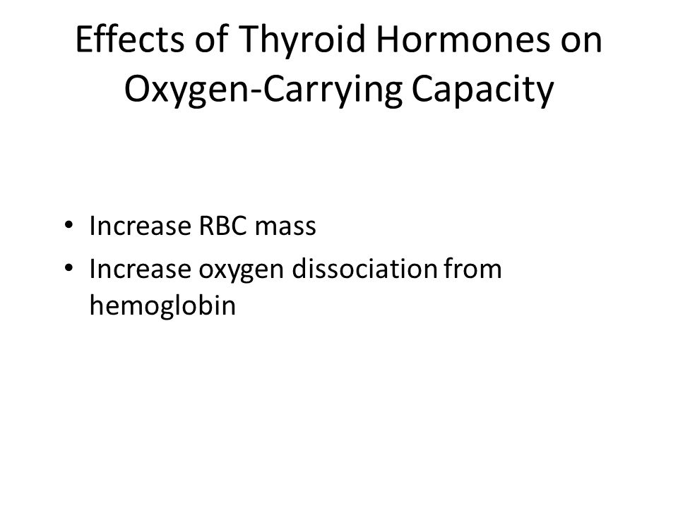 Effects of Thyroid Hormones on Oxygen-Carrying Capacity Increase RBC mass Increase oxygen dissociation from hemoglobin