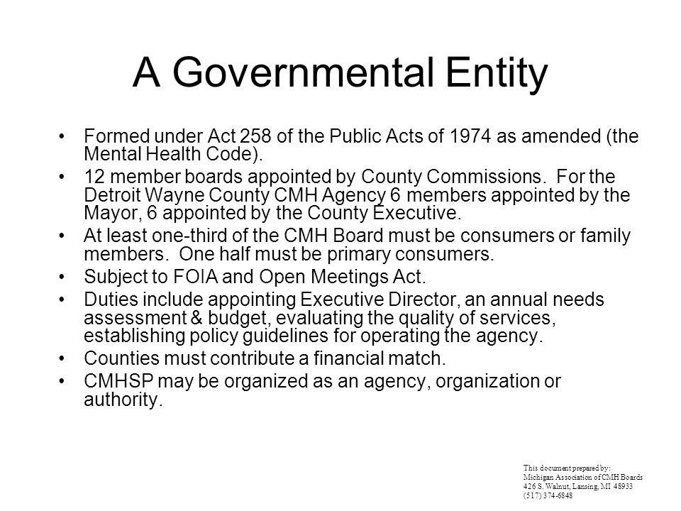 A Governmental Entity Formed under Act 258 of the Public Acts of 1974 as amended (the Mental Health Code). 12 member boards appointed by County Commis