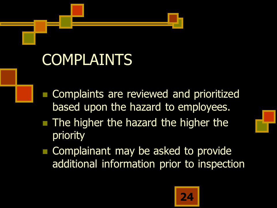 24 COMPLAINTS Complaints are reviewed and prioritized based upon the hazard to employees.
