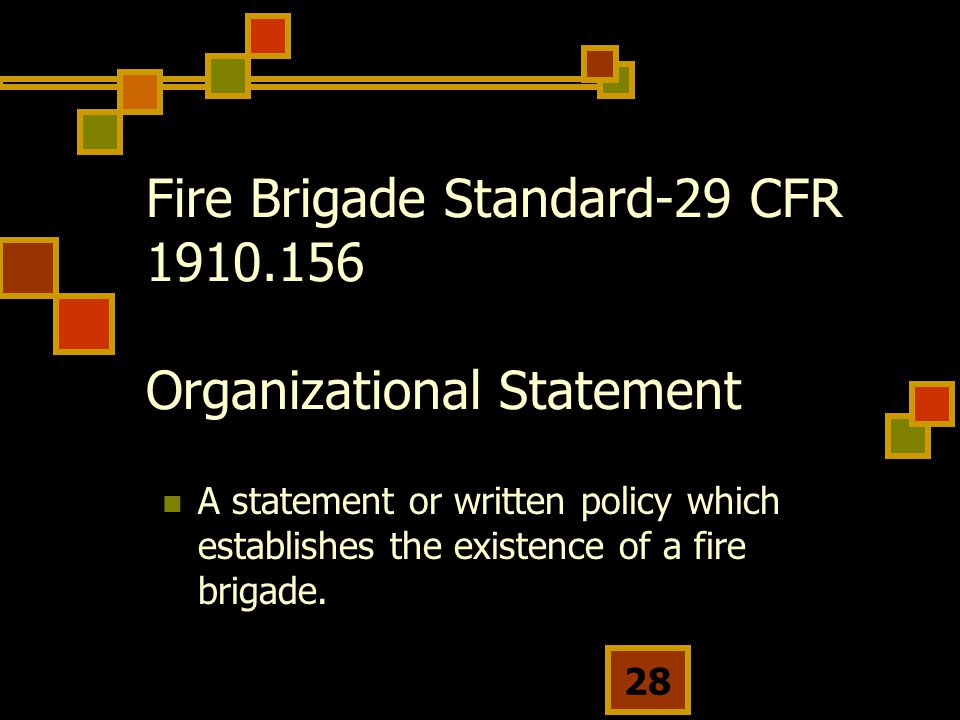 28 Fire Brigade Standard-29 CFR 1910.156 Organizational Statement A statement or written policy which establishes the existence of a fire brigade.
