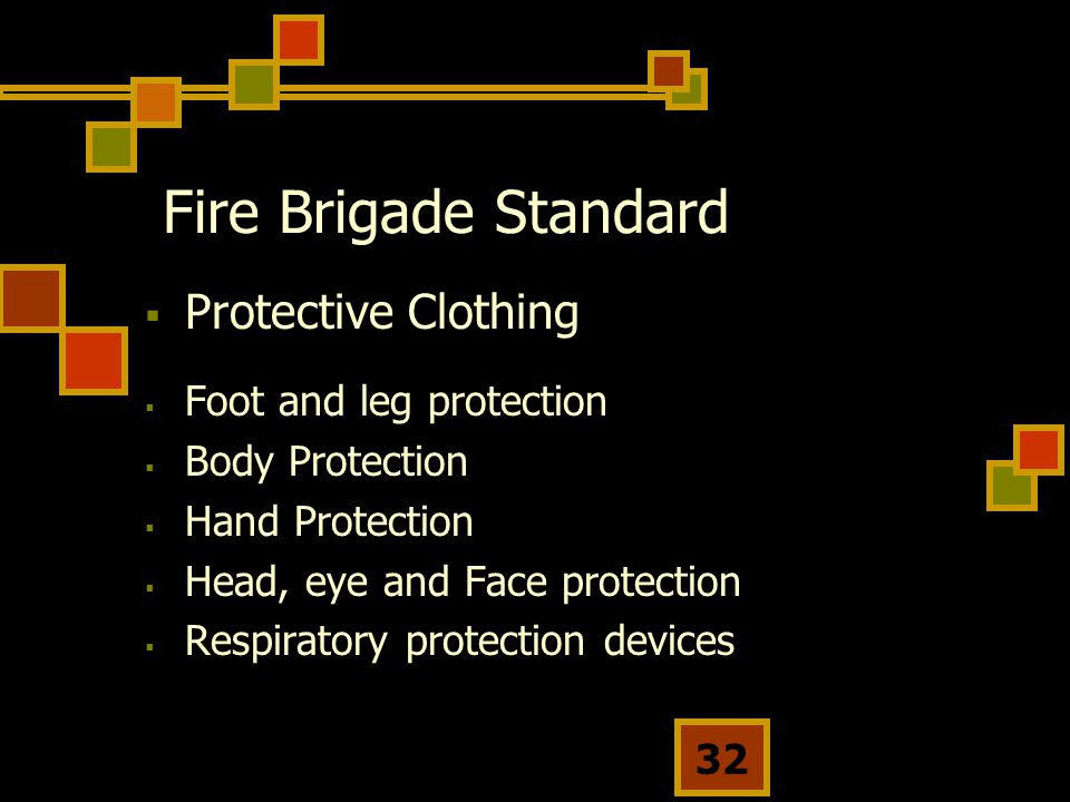 32 Fire Brigade Standard  Protective Clothing  Foot and leg protection  Body Protection  Hand Protection  Head, eye and Face protection  Respiratory protection devices