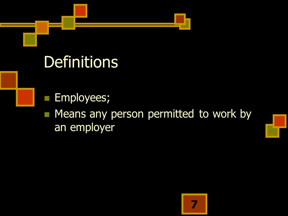 7 Definitions Employees; Means any person permitted to work by an employer