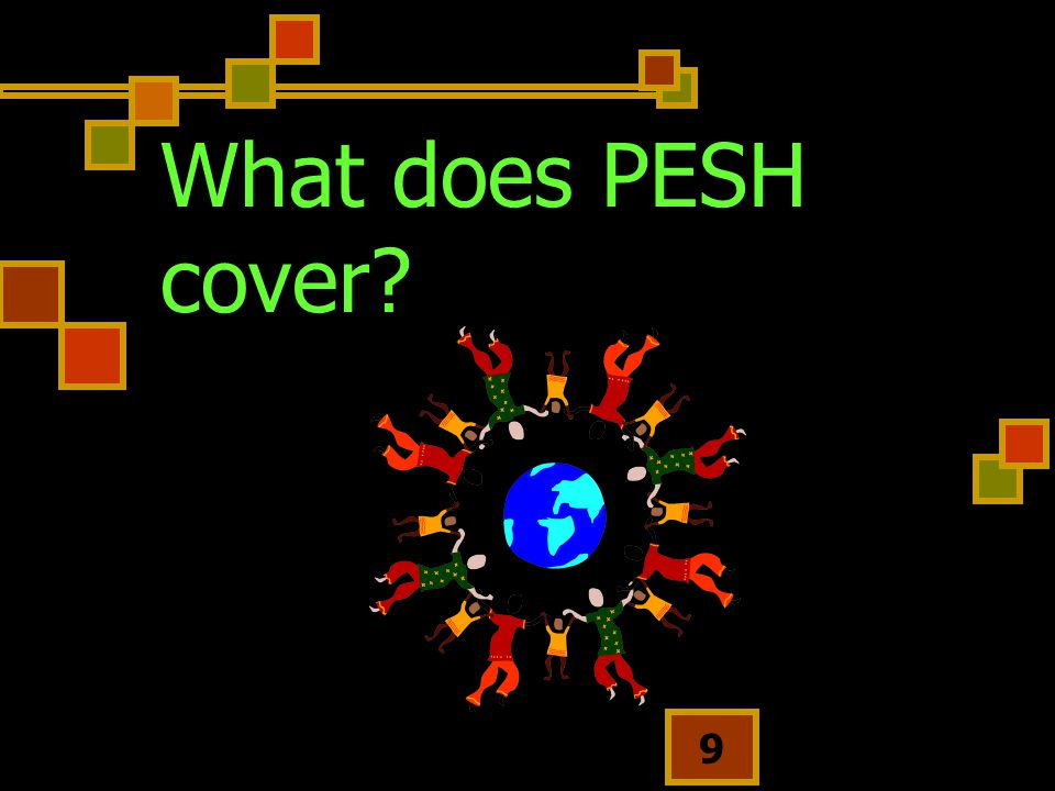 9 What does PESH cover?