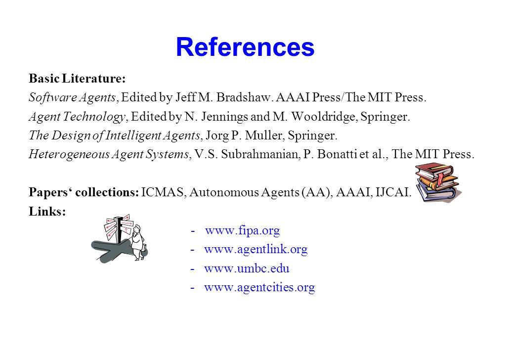 Fresh Recommended Literature Details and handouts available in: http://www.cs.ox.ac.uk/people/michael.wooldridge/pubs/imas/IMAS2e.html