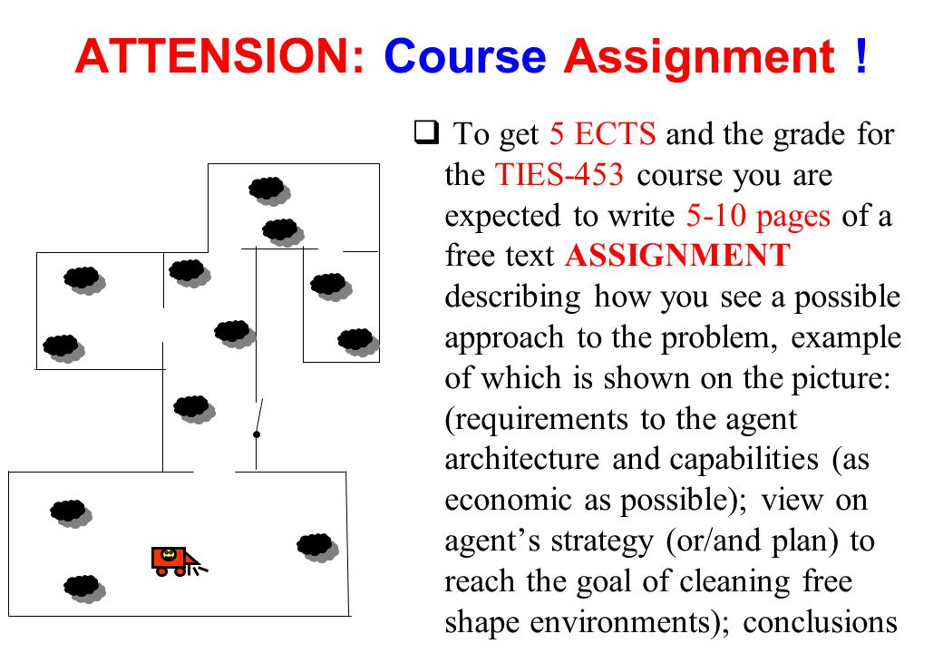 ATTENSION: Course Assignment ! q To get 5 ECTS and the grade for the TIES-453 course you are expected to write 5-10 pages of a free text ASSIGNMENT de