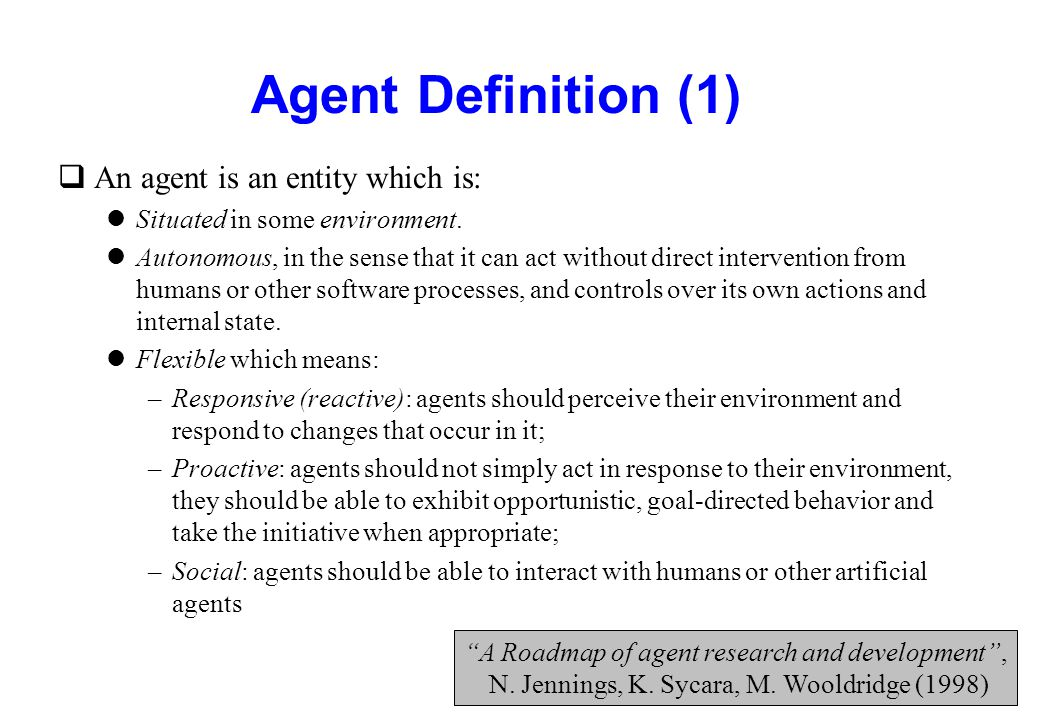 Agent Characterisation qAn agent is responsible for satisfying specific goals.