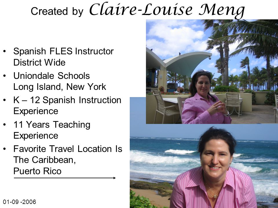 Created by Claire-Louise Meng Spanish FLES Instructor District Wide Uniondale Schools Long Island, New York K – 12 Spanish Instruction Experience 11 Y