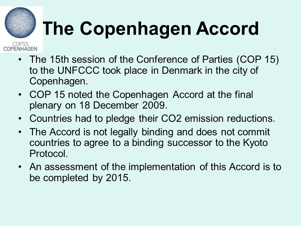 The Copenhagen Accord The 15th session of the Conference of Parties (COP 15) to the UNFCCC took place in Denmark in the city of Copenhagen.