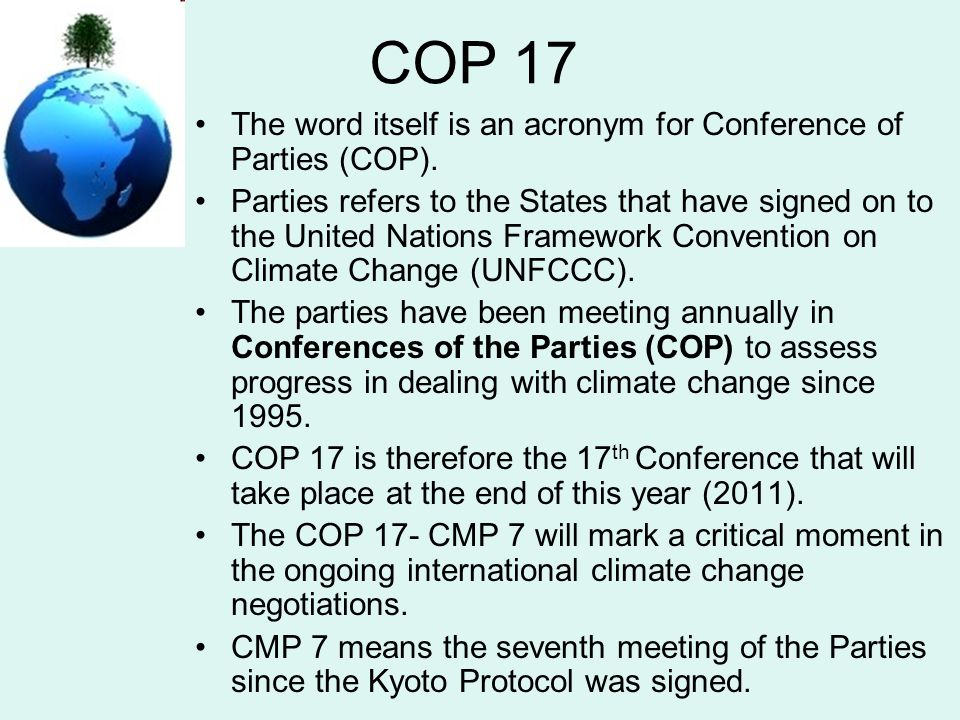 COP 17 The word itself is an acronym for Conference of Parties (COP).