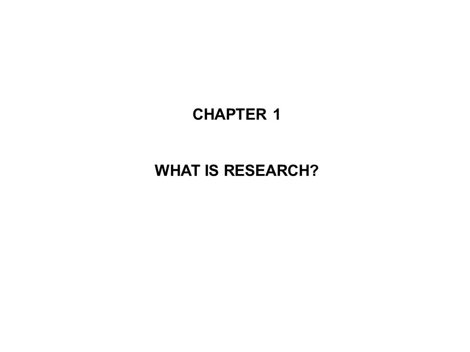 CHAPTER 1 WHAT IS RESEARCH?